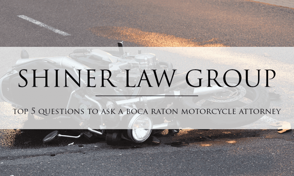 Top-5-Questions-To-Ask-A-Boca-Raton-Motorcycle-Attorney-Shiner-Law-Group-Personal-Injury-Lawyers