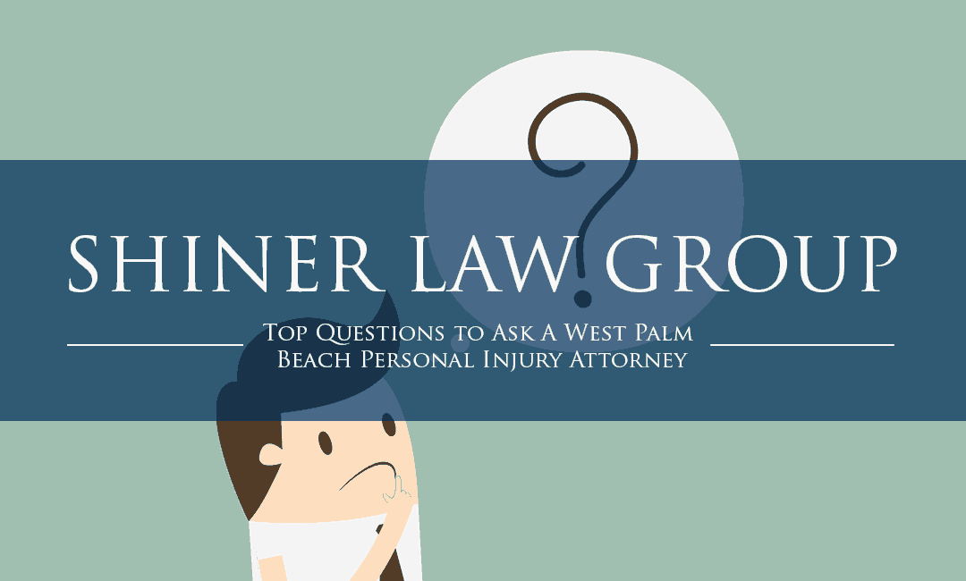 Top Questions to Ask A West Palm Beach Personal Injury Attorney Shiner Law Group